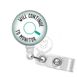 Badge Reel: Will Continue to Monitor - Multiple Colors!