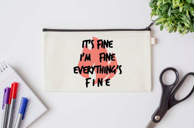 Pen Bag: I'm Fine, It's Fine, Everything's Fine