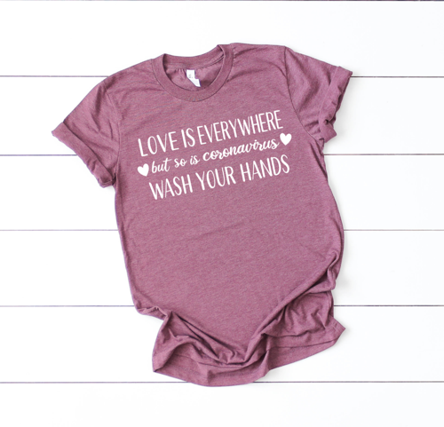 Shirt: Love is Everywhere, but so is Coronavirus, Wash Your Hands