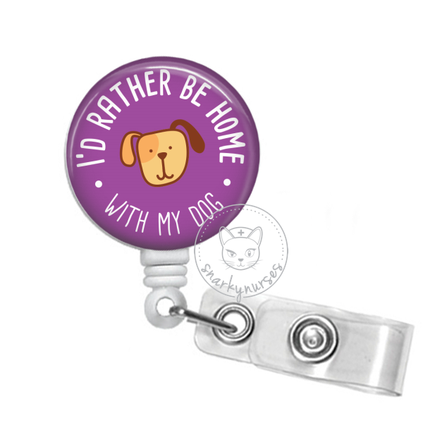 Badge Reel: I'd Rather be at Home with My Dog - Multiple Colors