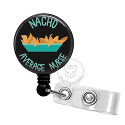 Badge Reel: Nacho Average Nurse - Multiple Colors!