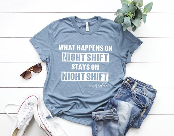 Shirt: What Happens on Night Shift Stays on Night Shift