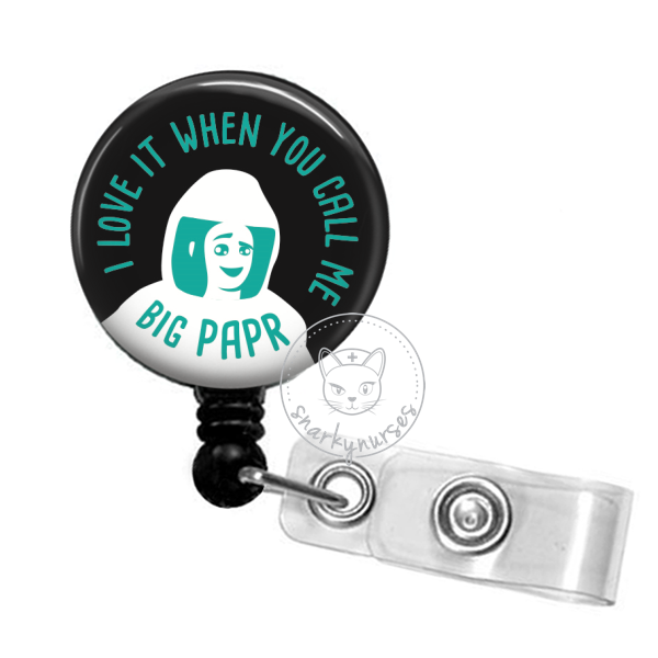 Badge Reel: I Love It When You Call Me Big PAPR - Multiple Colors!