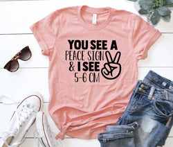 Shirt: You see a peace sign & I see 5-6cm