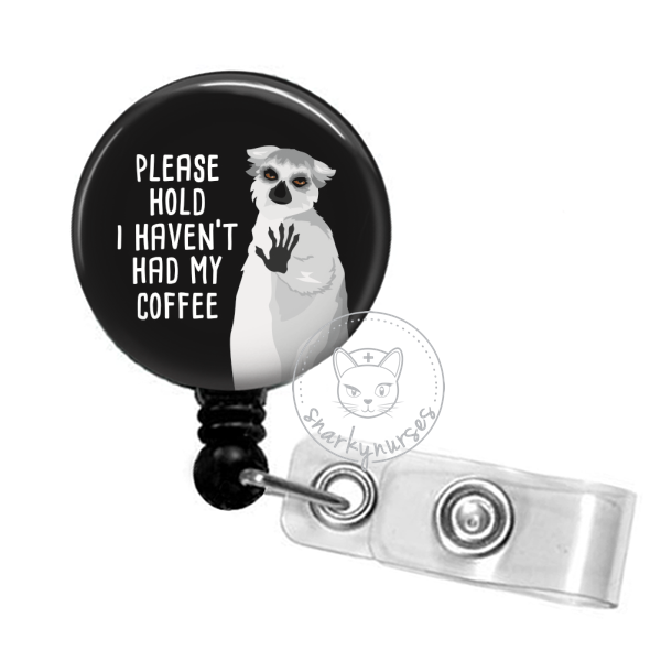 Badge Reel: Please hold... I haven't had my coffee - Multiple colors!