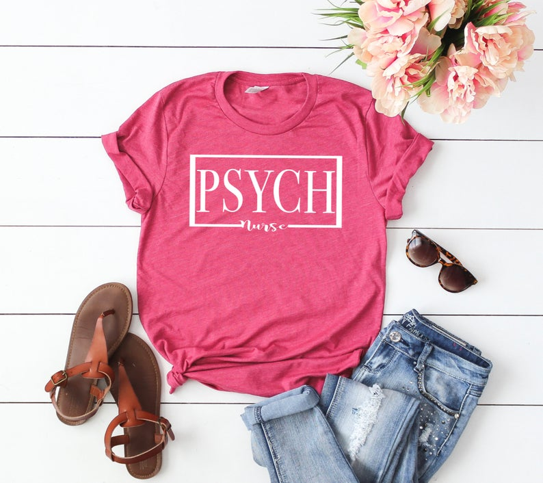 Shirt: Psych Nurse