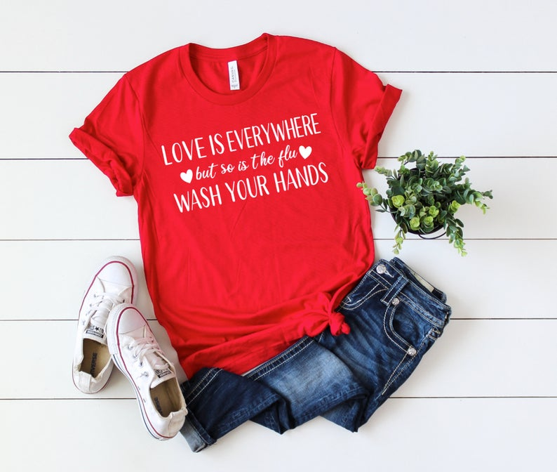 Shirt: Love is Everywhere, But So Is The Flu