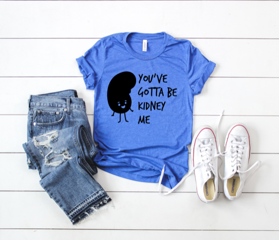 Shirt: You've got to be kidney me