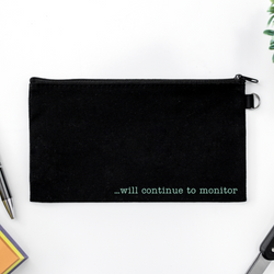 Pen Bag: ... will continue to monitor