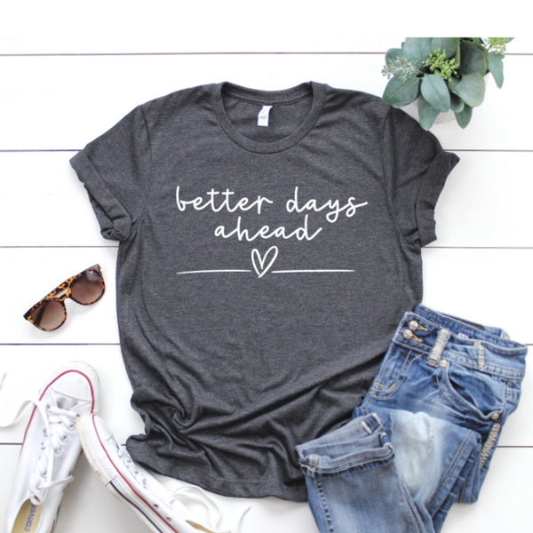Shirt: Better Days Ahead