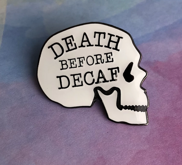 Pin: Death before decaf