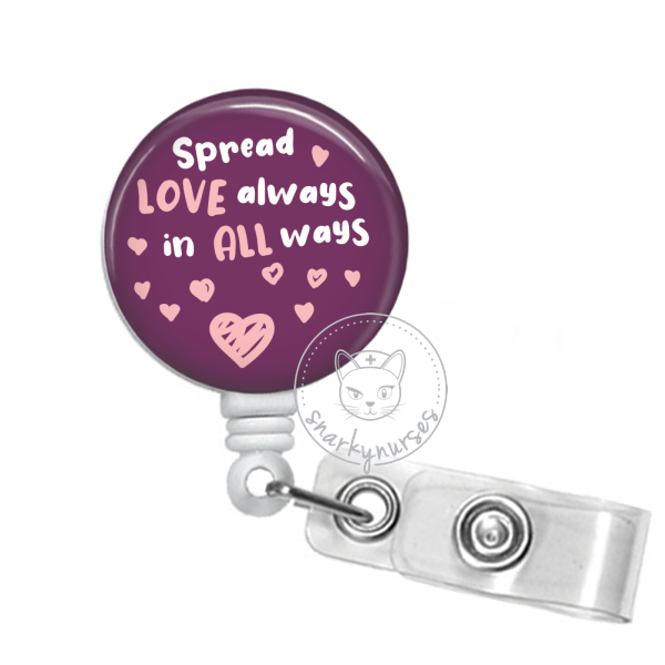 Badge Reel: Spread Love Always in All Ways - Multiple Colors!
