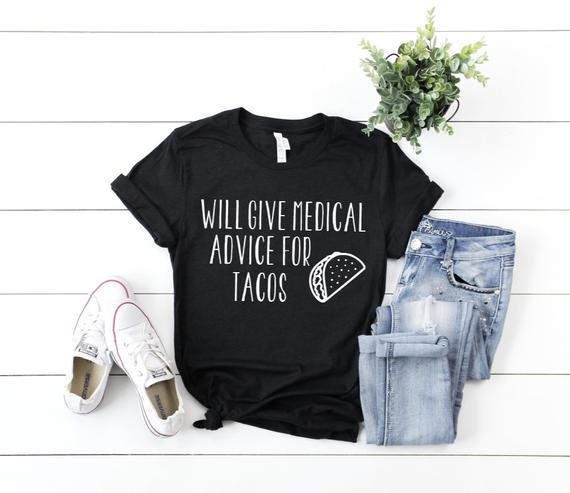 Shirt: Will Give Medical Advice for Tacos