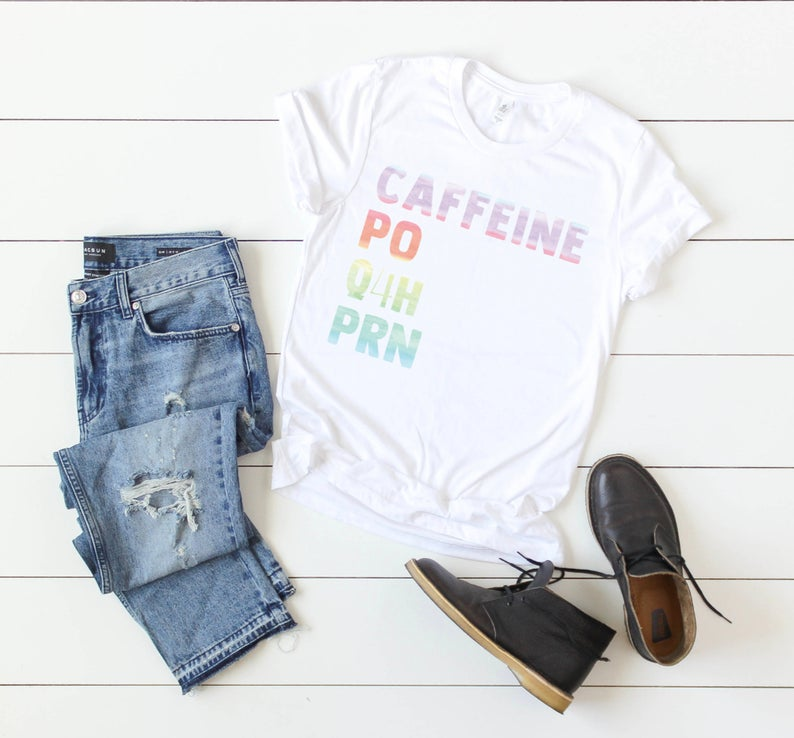 Shirt: Caffeine PO q4h PRN [Watercolor]