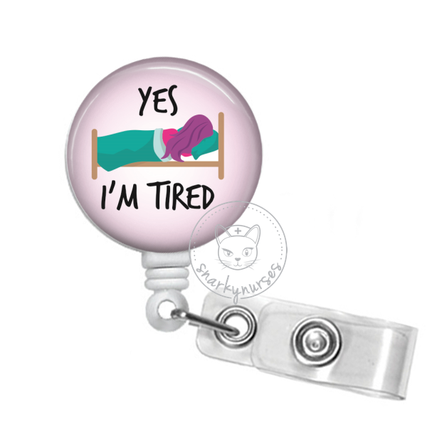 Badge Reel: Yes, I'm tired - Multiple colors!