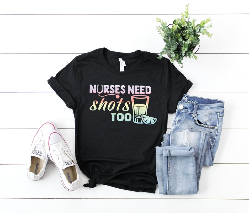 Shirt: Nurses Need Shots Too [Watercolor]