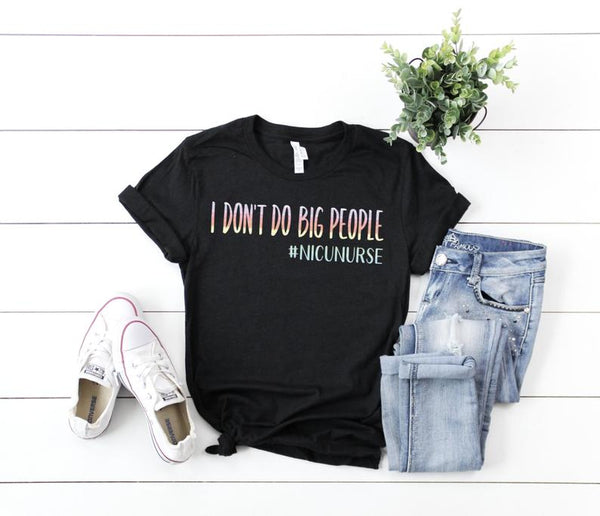 Shirt: I don't do big people #nicunurse [Watercolor]