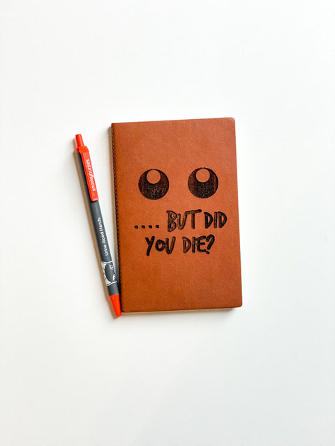 Leather Notebook: ... but did you die?