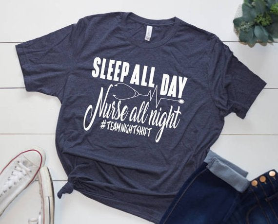 Shirt: Sleep All Day, Nurse All Night