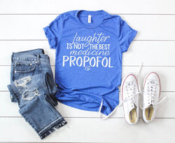 Shirt: Laughter Isn't the Best Medicine, Propofol Is