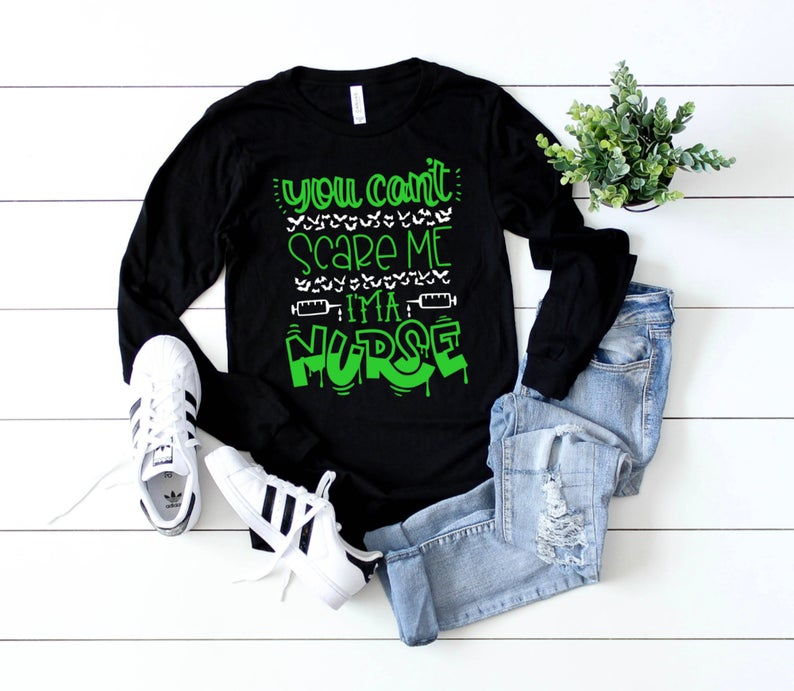 Shirt: You Can't Scare Me, I'm a Nurse - Long Sleeve [Halloween]