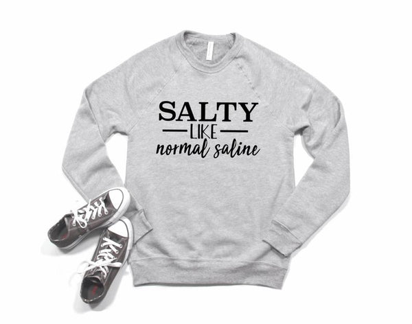 Sweatshirt: Salty Like Normal Saline