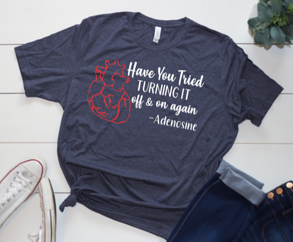 Shirt: Have you tried turning it off & on again? -Adenosine
