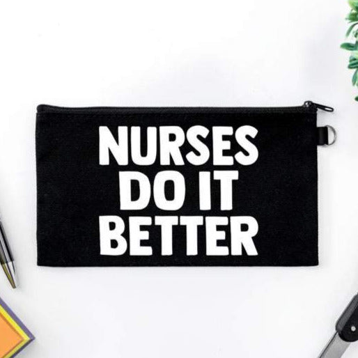 Pen Bag: Nurses Do It Better - Black Bag