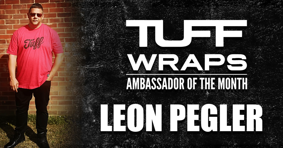 TUFFWRAPS AMBASSADOR OF THE MONTH - LEON PEGLER