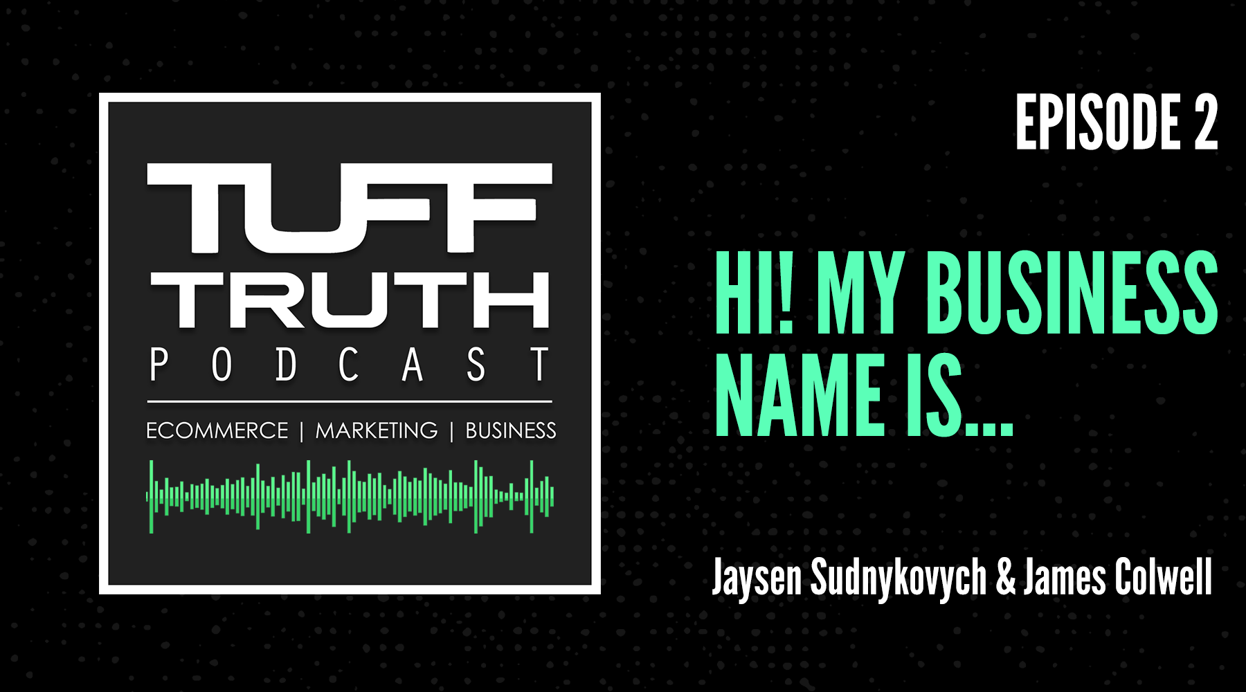Episode 2: Hi! My business name is  - The TUFF Truth Podcast