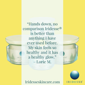 We've been told by our customers that Iridesse® Skin Care is a one-of-a-kind.