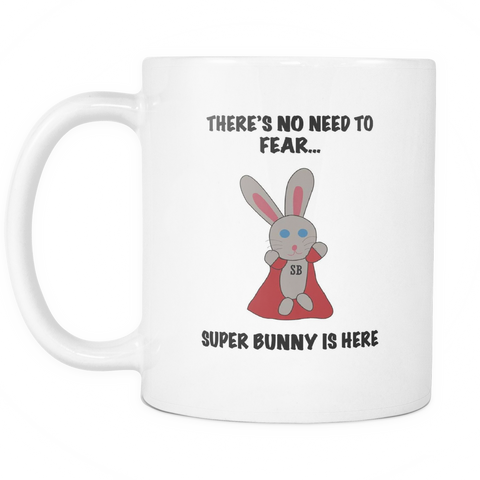 There's No Need To Fear, Super Bunny Is Here - 11oz Ceramic Mug