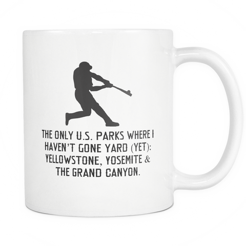 The Only U.S. Parks Where I Haven't Gone Yard (Yet) - 11oz Ceramic Mug (RHH)