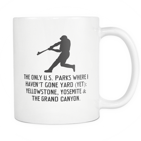 The Only U.S. Parks Where I Haven't Gone Yard (Yet) - 11oz Ceramic Mug (LHH)