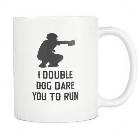 I Double Dog Dare You To Run - 11oz Novelty Ceramic Mug