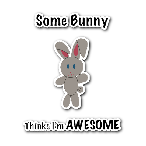 Some Bunny Thinks I'm Awesome Sticker