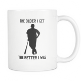 The Older I Get The Better I Was - 11oz Ceramic Novelty Mug