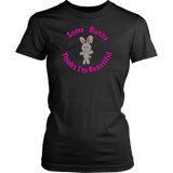 """Some Bunny Thinks I'm Beautiful"" Ladies T-Shirt"
