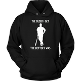 """The Older I Get, The Better I Was"" Adult Hoodie"
