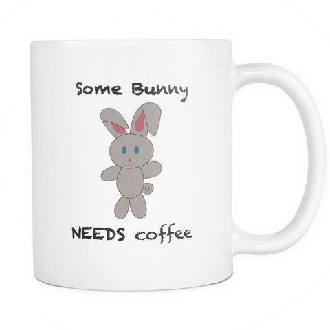 Some Bunny Needs Coffee - 11oz Ceramic Mug