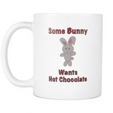 Some Bunny Wants Hot Chocolate - 11oz Ceramic Mug
