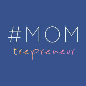 Momtrepreneur - Equipping Moms to Build a Business and A Brand From Home