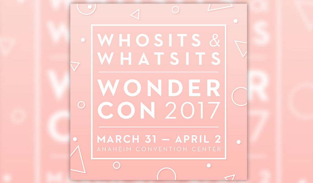 We're heading to Wondercon!
