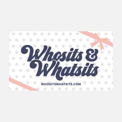 Whosits & Whatsits Gift Card - Whosits Whatsits