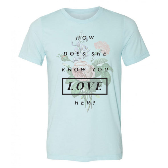 blue unisex tee with how does she know you love her inspired by enchanted