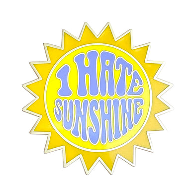 I Hate Sunshine Pin