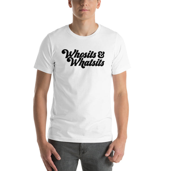 Whosits & Whatsits Unisex T-Shirt - Whosits & Whatsits