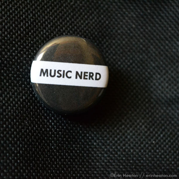 Music Nerd Button | erinheaton.com
