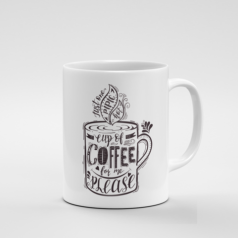 Cup of Coffee for me please | Mug - But Why Not