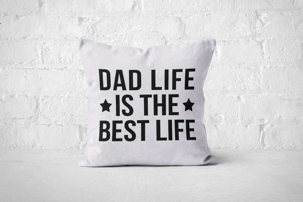 Dad Life is the Best Life | Pillow Square - But Why Not